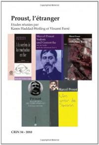 Proust, l'étranger. (C.R.I.N.: Cahiers De Recherche Des Instituts Neerlandais De Langue Et De Litterature Francaise) (French Edition) - Karen Haddad-Wotling, Vincent Ferré