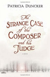 The Strange Case of the Composer and His Judge: A Novel - Patricia Duncker