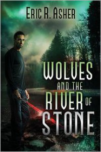 Wolves and the River of Stone - Eric R. Asher