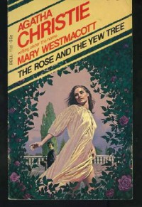 The Rose and the Yew Tree - Mary Westmacott, Agatha Christie
