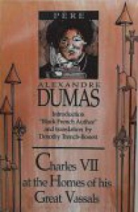 Charles VII at the Homes of His Great Vassals - Alexandre Dumas