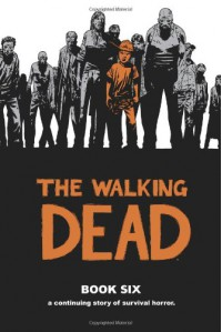 The Walking Dead, Book 6 - Robert Kirkman; Charlie Adlard; Cliff Rathburn