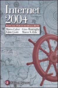 Internet 2004: Manuale per l'uso della rete - Marco Calvo, Fabio Ciotti, Gino Roncaglia, Marco A. Zela