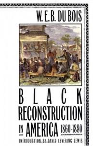 Black Reconstruction in America 1860-1880 - W.E.B. Du Bois, David Levering Lewis