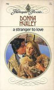 A Stranger To Love - Donna Huxley