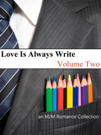 Love Is Always Write: Volume Two - Belinda McBride,  Megan Reddaway,  Kate Islay,  Elin Austen,  Ravon Silvius,  Xara X. Xanakas,  Ellen Holiday,  Stella Harris,  Adara O'Hare,  Darcy Abriel,  Amanda Corlies,  J. Rocci,  Katey Hawthorne,  Gabbo De La Parra,  sassy lane