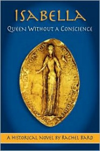 Isabella: Queen Without a Conscience - Rachel Bard