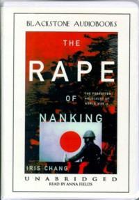 The Rape of Nanking: The Forgotten Holocaust of World War II (Audio) - Iris Chang
