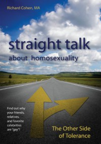 Straight Talk About Homosexuality: The Other Side of Tolerance - Richard A. Cohen