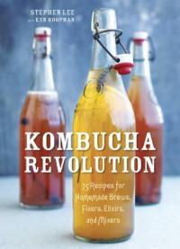 Kombucha Revolution: 75 Recipes for Homemade Brews, Fixers, Elixirs, and Mixers - 'Stephen Lee',  'Ken Koopman'