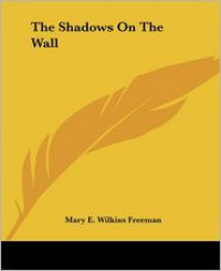 The Shadows on the Wall - Mary E. Wilkins Freeman