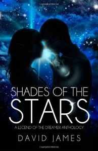 Shades of the Stars: A Legend of the Dreamer Anthology - David     James