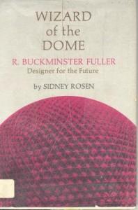 Wizard Of The Dome: R. Buckminster Fuller, Designer For The Future - Sidney Rosen