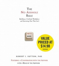 The No Asshole Rule: Building a Civilized Workplace and Surviving One That Isn't (Audio) - Robert I. Sutton