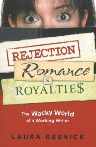 Rejection, Romance And Royalties: The Wacky World Of A Working Writer - Laura Resnick