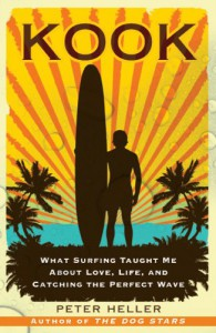 Kook: What Surfing Taught Me About Love, Life, and Catching the Perfect Wave - Peter Heller