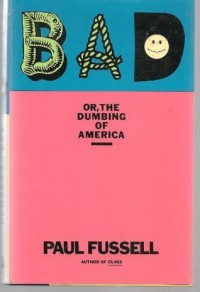 BAD - Or, The Dumbing of America - Paul Fussell