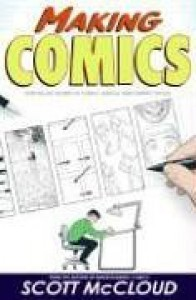 Making Comics: Storytelling Secrets of Comics, Manga and Graphic Novels - Scott McCloud