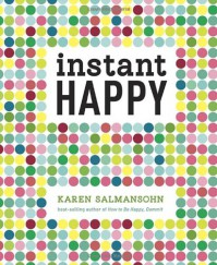 Instant Happy: 10-Second Attitude Makeovers - Karen Salmansohn