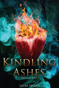 Kindling Ashes (Firesouls, #1) - Laura  Harris
