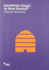 Kendimize Uygun İşi Nasıl Buluruz - Roman Krznaric, Zarife Biliz