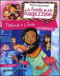La Banda delle Ragazzine. Fatima e il furto misterioso. - Paola Zannoner