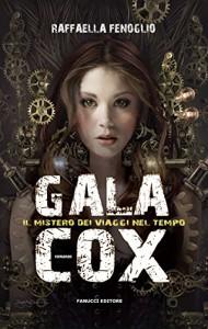 Gala Cox - Il mistero dei viaggi nel tempo (Fanucci Narrativa) - Raffaella Fenoglio