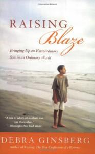 Raising Blaze: Bringing Up an Extraordinary Son in an Ordinary World - Debra Ginsberg