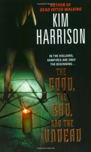 The Good, the Bad and the Undead - Kim Harrison