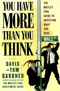 You Have More Than You Think: The Motley Fool Guide To Investing What You Have - David Gardner, Tom Gardner
