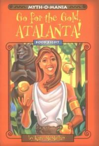 Go for the Gold, Atalanta! - Kate McMullan, David LaFleur