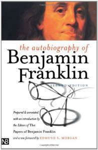 The Autobiography of Benjamin Franklin - Benjamin Franklin, Leonard W. Labaree, Ralph L. Ketcham, Helene H. Fineman