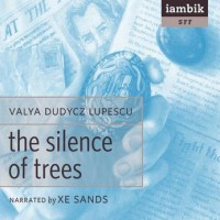 The Silence of Trees - Valya Dudycz Lupescu, Xe Sands