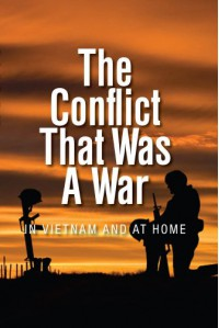The Conflict That Was A War In Vietnam And At Home - Alan Friel, Randell Brewer, Roland Froman, Chet Brassart, William Bruno, Corky Walsh, James Calibro, Jim Money, Jim Corso, William Shepherd