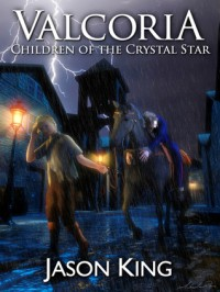 Valcoria: Children of the Crystal Star - Jason King
