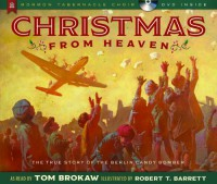 Christmas from Heaven: The True Story of the Berlin Candy Bomber - Tom Brokaw, Robert T Barrett