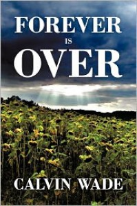Forever Is Over - Calvin Wade
