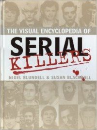 The Visual Encyclopedia of Serial Killers - Nigel Blundell, Susan Blackhall