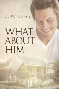 What About Him - E.E. Montgomery
