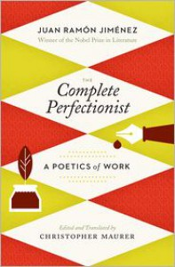 The Complete Perfectionist: A Poetics of Work - Juan Ramón Jiménez, Juan Ram#243;n Jim