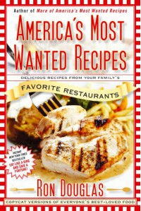 America's Most Wanted Recipes: Delicious Recipes from Your Family's Favorite Restaurants - Ron Douglas