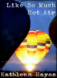 Like So Much Hot Air - Kathleen  Hayes