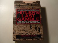 Hitler's Last Gamble: The Battle Of The Bulge, December 1944 January 1945 - Trevor N. Dupuy, David L. Bongard, Richard C. Anderson Jr.