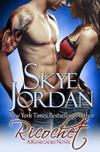 Ricochet: Renegades, Book 3 - Skye Jordan, Joan Swan