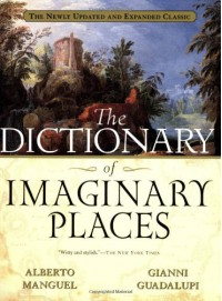 The Dictionary of Imaginary Places: The Newly Updated and Expanded Classic - Alberto Manguel, Gianni Guadalupi