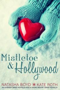 Mistletoe & Hollywood: An Eversea Series Novella & a Desire Resort Series Novella - Kate  Roth, Natasha Boyd