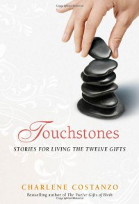 Touchstones: Stories for Living the Twelve Gifts - Charlene Costanzo