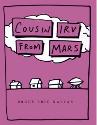 Cousin Irv from Mars - Bruce Eric Kaplan