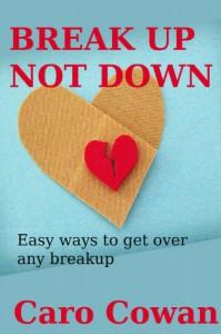 Break up not down: Easy ways to get over any breakup - Caro Cowan