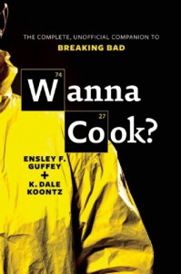 Wanna Cook?: The Complete, Unofficial Companion to Breaking Bad - 'Ensley F. Guffey',  'K. Dale Koontz'